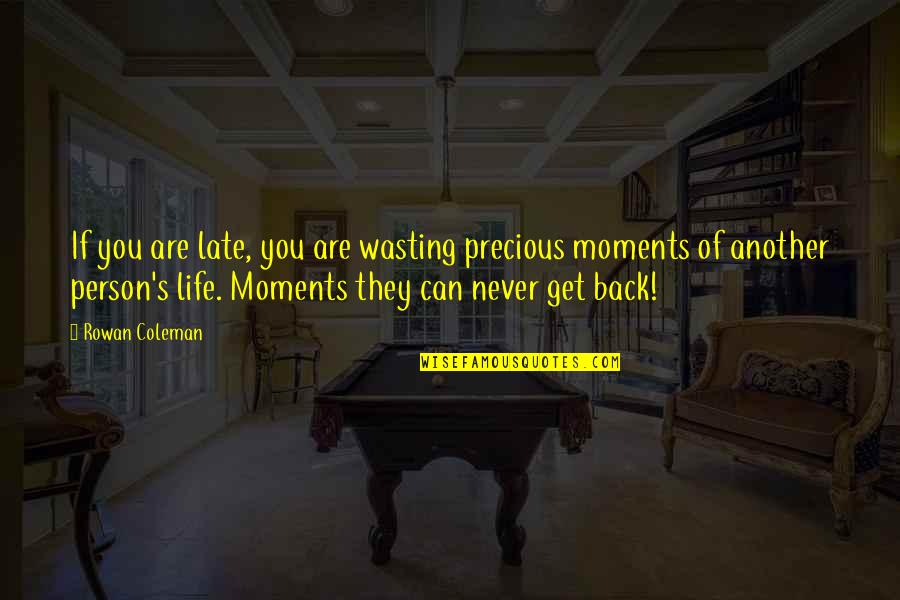 You Can Never Get Back Quotes By Rowan Coleman: If you are late, you are wasting precious