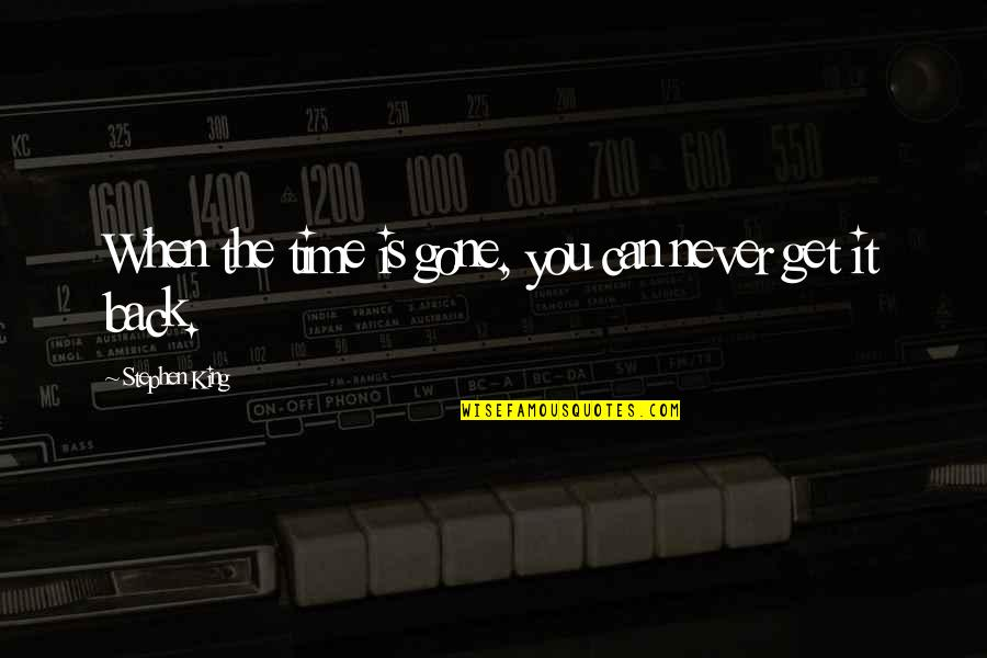 You Can Never Get Back Quotes By Stephen King: When the time is gone, you can never