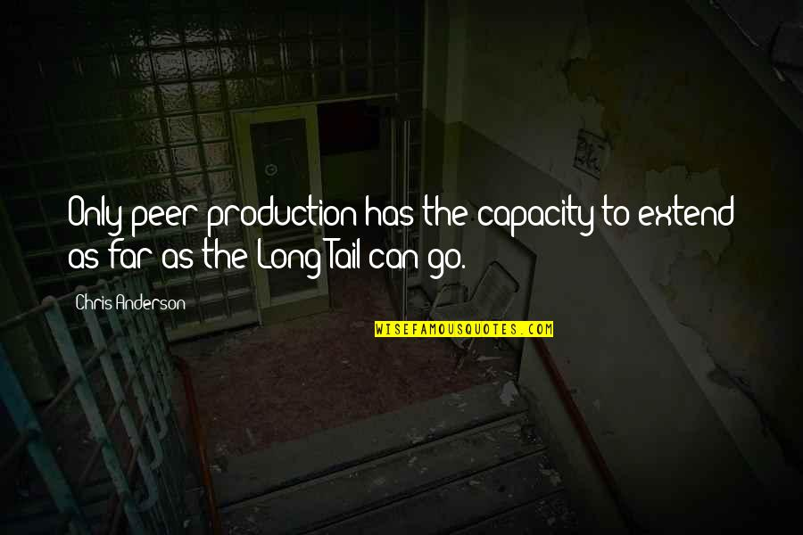 You Can Only Go So Far Quotes By Chris Anderson: Only peer production has the capacity to extend