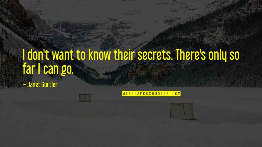 You Can Only Go So Far Quotes By Janet Gurtler: I don't want to know their secrets. There's