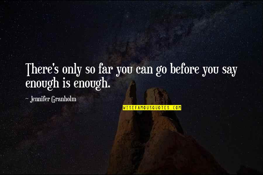 You Can Only Go So Far Quotes By Jennifer Granholm: There's only so far you can go before
