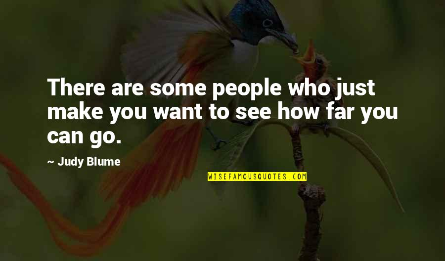 You Can Only Go So Far Quotes By Judy Blume: There are some people who just make you