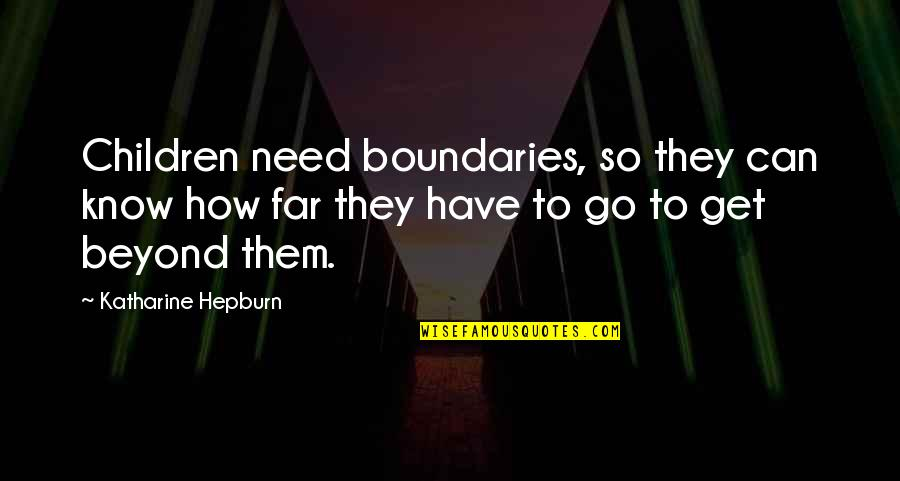 You Can Only Go So Far Quotes By Katharine Hepburn: Children need boundaries, so they can know how
