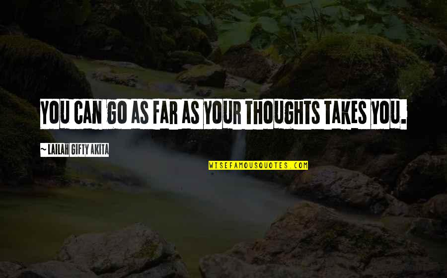 You Can Only Go So Far Quotes By Lailah Gifty Akita: You can go as far as your thoughts