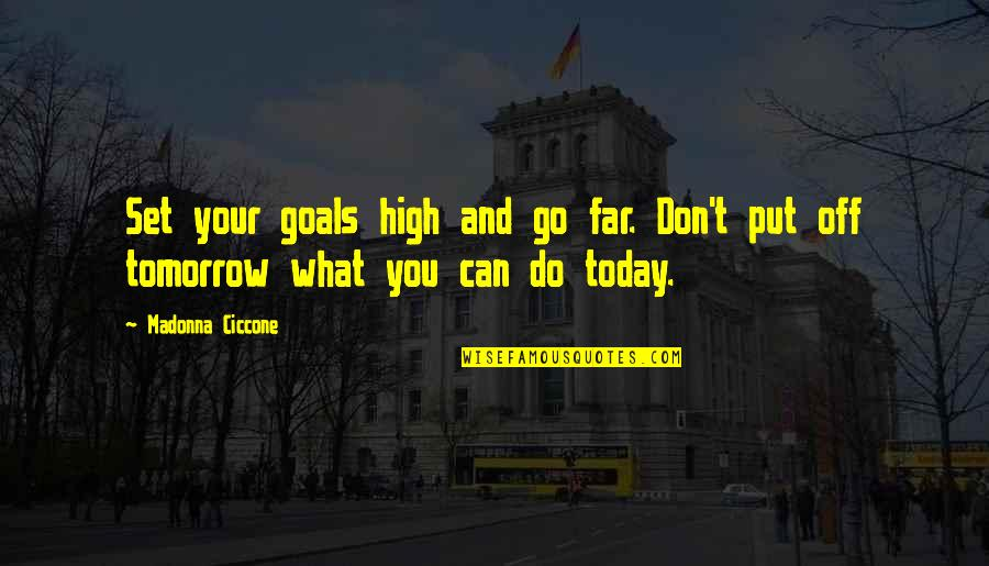 You Can Only Go So Far Quotes By Madonna Ciccone: Set your goals high and go far. Don't