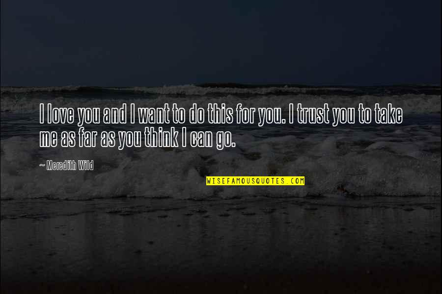 You Can Only Go So Far Quotes By Meredith Wild: I love you and I want to do