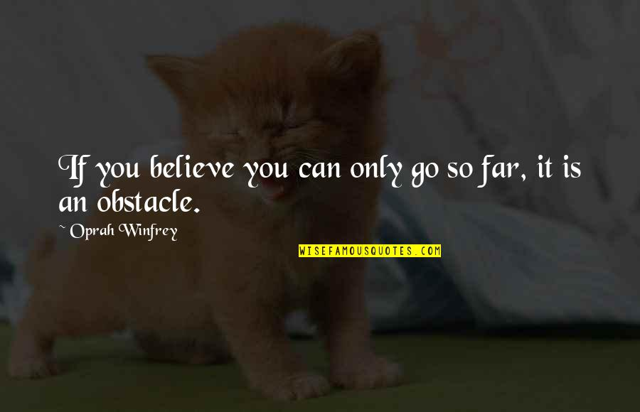 You Can Only Go So Far Quotes By Oprah Winfrey: If you believe you can only go so