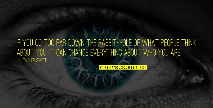 You Can Only Go So Far Quotes By Taylor Swift: If you go too far down the rabbit-hole