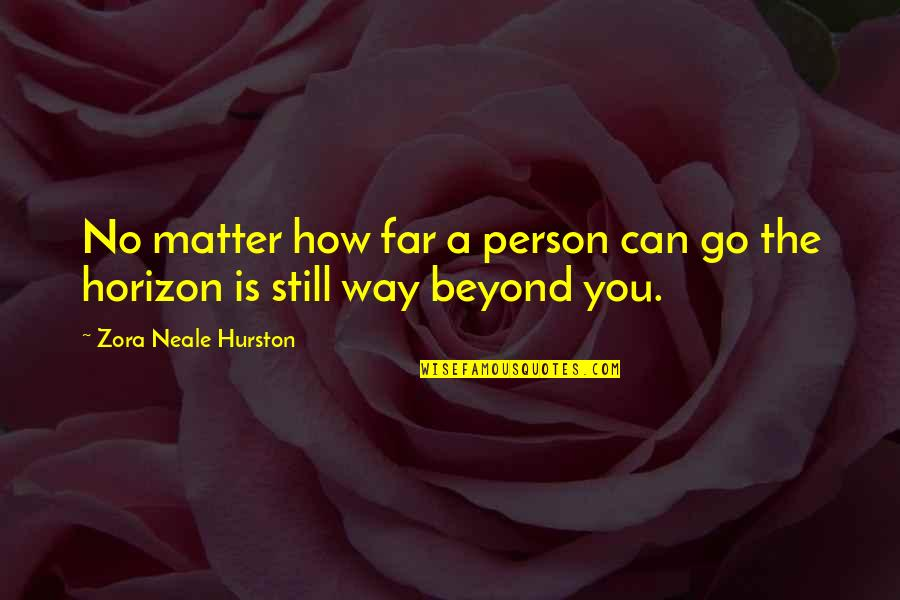 You Can Only Go So Far Quotes By Zora Neale Hurston: No matter how far a person can go