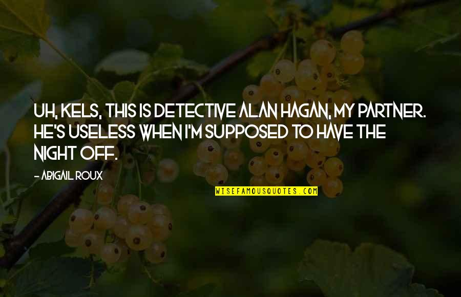 You Can't Choose Your Parents Quotes By Abigail Roux: Uh, Kels, this is Detective Alan Hagan, my