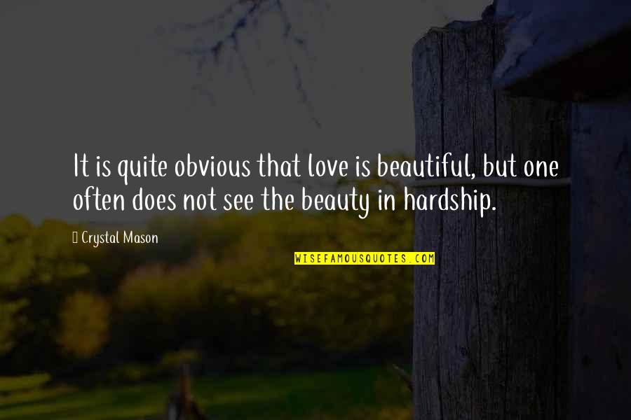 You Can't Choose Your Parents Quotes By Crystal Mason: It is quite obvious that love is beautiful,