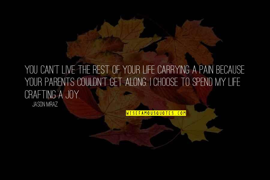 You Can't Choose Your Parents Quotes By Jason Mraz: You can't live the rest of your life