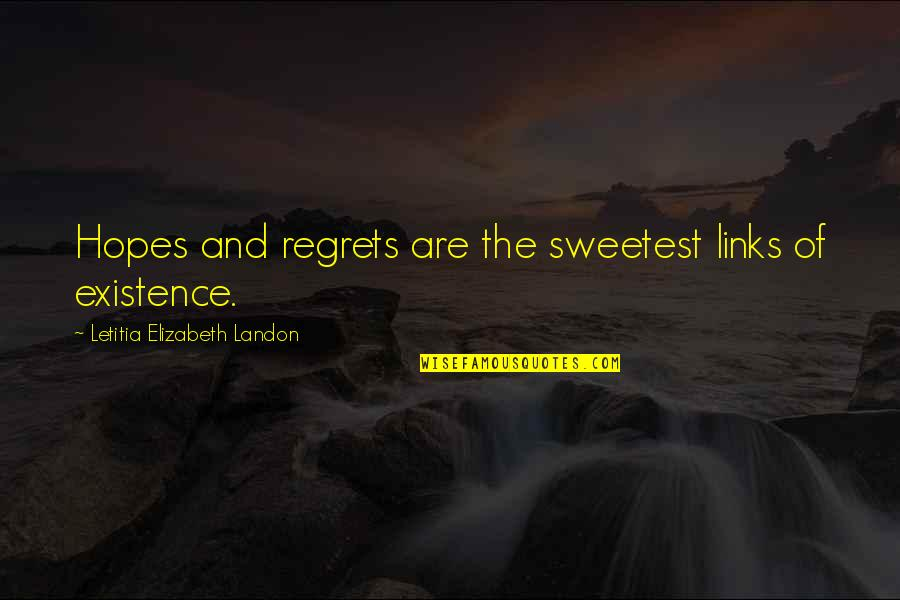 You Can't Choose Your Parents Quotes By Letitia Elizabeth Landon: Hopes and regrets are the sweetest links of