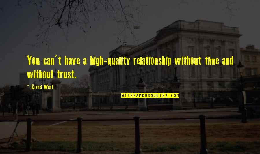 You Can't Have A Relationship Without Trust Quotes By Cornel West: You can't have a high-quality relationship without time