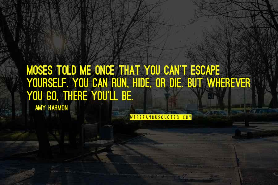 You Can't Hide From Me Quotes By Amy Harmon: Moses told me once that you can't escape