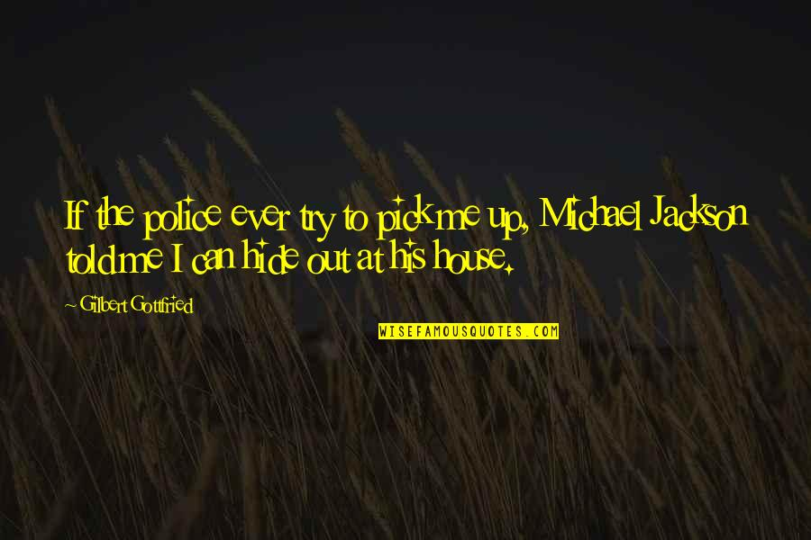 You Can't Hide From Me Quotes By Gilbert Gottfried: If the police ever try to pick me