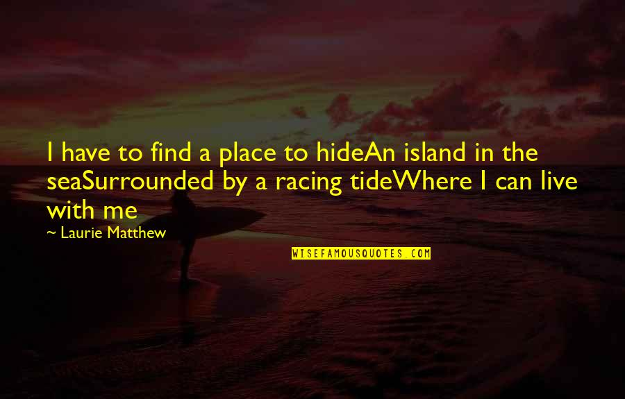 You Can't Hide From Me Quotes By Laurie Matthew: I have to find a place to hideAn