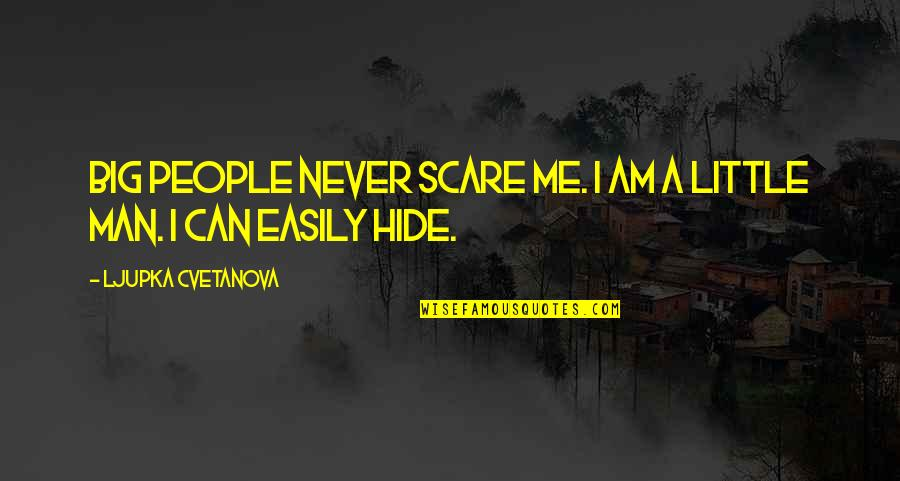 You Can't Hide From Me Quotes By Ljupka Cvetanova: Big people never scare me. I am a