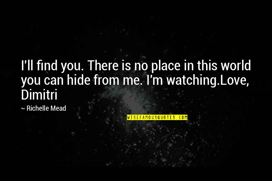 You Can't Hide From Me Quotes By Richelle Mead: I'll find you. There is no place in