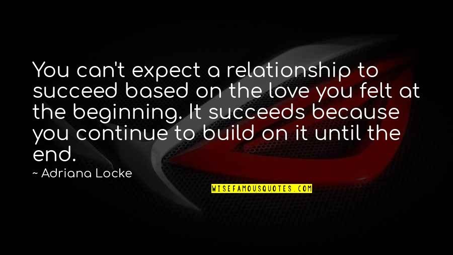 You Can't Succeed Quotes By Adriana Locke: You can't expect a relationship to succeed based