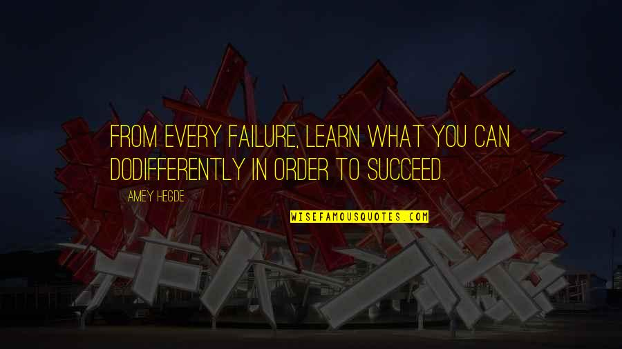 You Can't Succeed Quotes By Amey Hegde: From every failure, learn what you can dodifferently