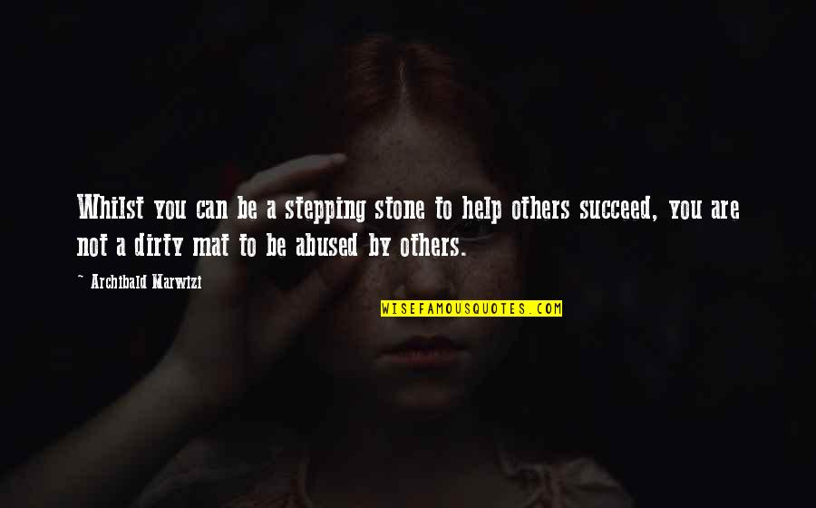You Can't Succeed Quotes By Archibald Marwizi: Whilst you can be a stepping stone to