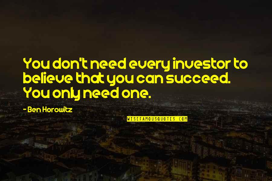 You Can't Succeed Quotes By Ben Horowitz: You don't need every investor to believe that