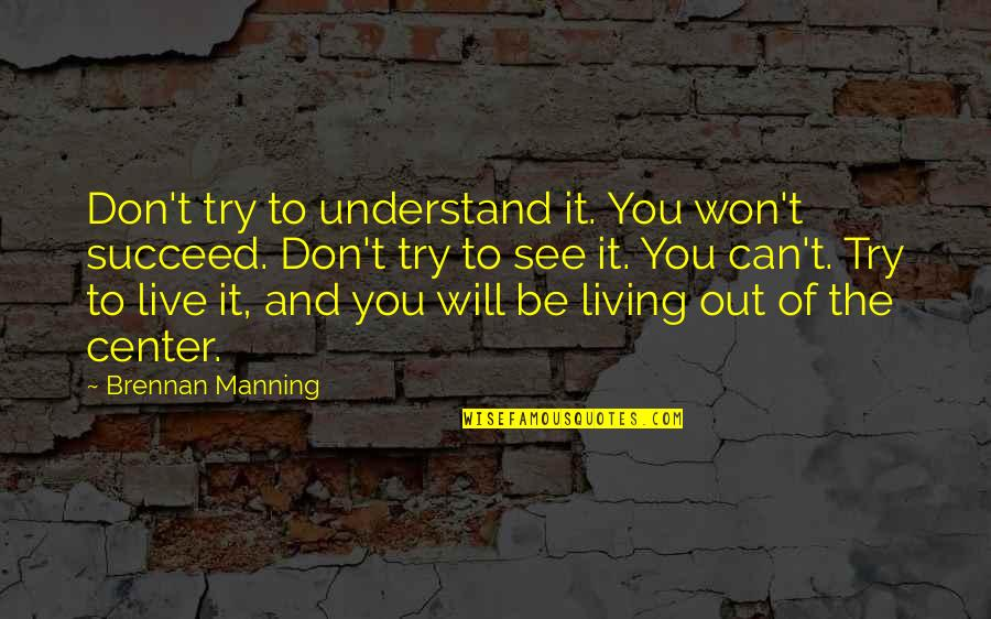 You Can't Succeed Quotes By Brennan Manning: Don't try to understand it. You won't succeed.