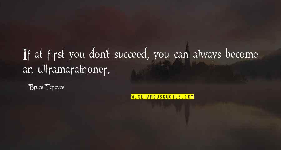 You Can't Succeed Quotes By Bruce Fordyce: If at first you don't succeed, you can