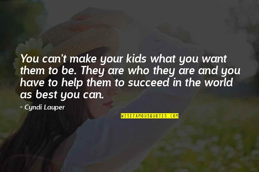 You Can't Succeed Quotes By Cyndi Lauper: You can't make your kids what you want