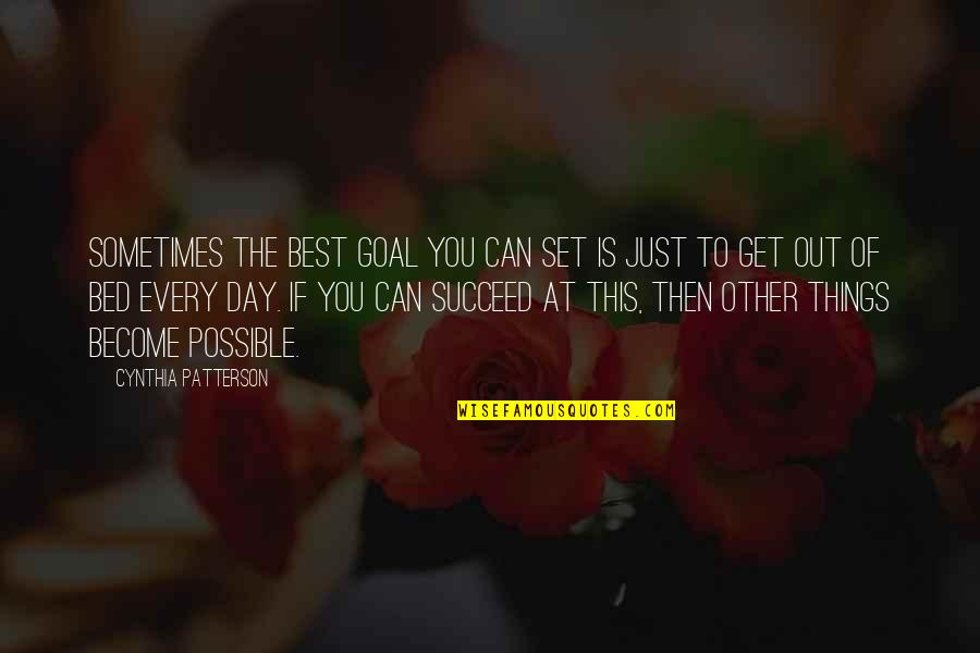 You Can't Succeed Quotes By Cynthia Patterson: Sometimes the best goal you can set is