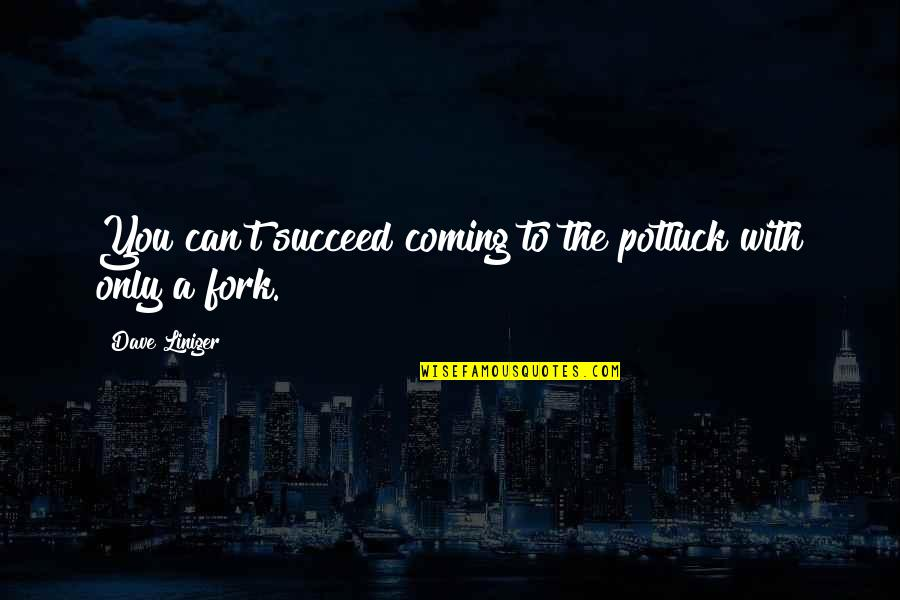 You Can't Succeed Quotes By Dave Liniger: You can't succeed coming to the potluck with