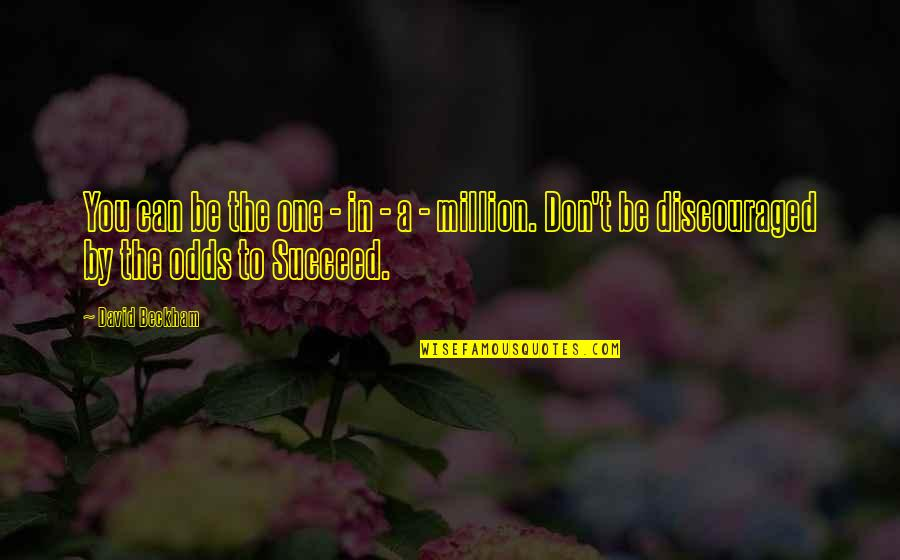 You Can't Succeed Quotes By David Beckham: You can be the one - in -