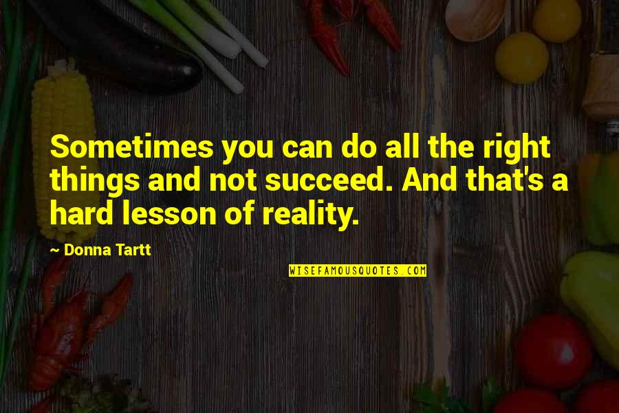You Can't Succeed Quotes By Donna Tartt: Sometimes you can do all the right things