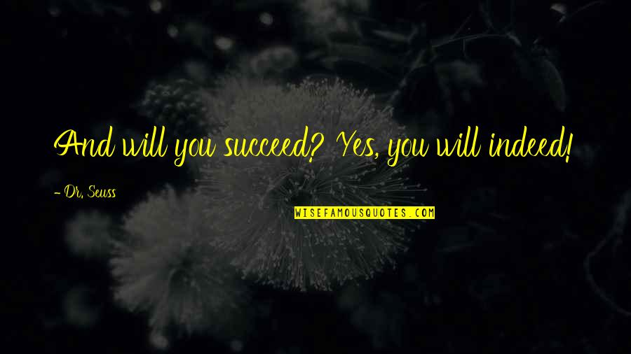 You Can't Succeed Quotes By Dr. Seuss: And will you succeed? Yes, you will indeed!