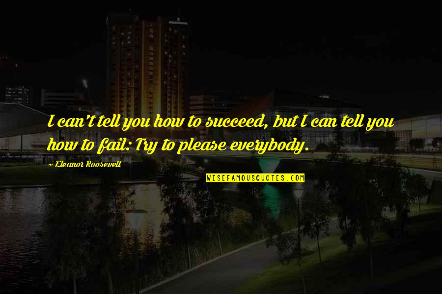 You Can't Succeed Quotes By Eleanor Roosevelt: I can't tell you how to succeed, but