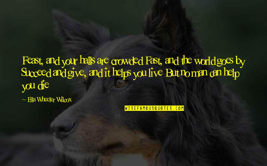 You Can't Succeed Quotes By Ella Wheeler Wilcox: Feast, and your halls are crowded Fast, and