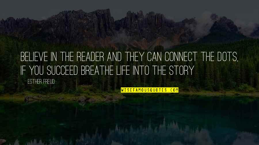 You Can't Succeed Quotes By Esther Freud: Believe in the reader and they can connect