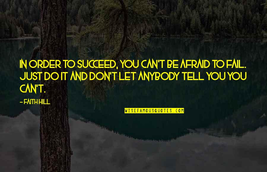 You Can't Succeed Quotes By Faith Hill: In order to succeed, you can't be afraid