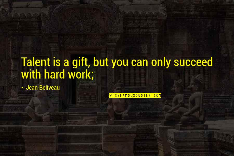 You Can't Succeed Quotes By Jean Beliveau: Talent is a gift, but you can only