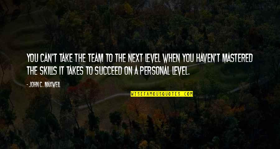 You Can't Succeed Quotes By John C. Maxwell: You can't take the team to the next