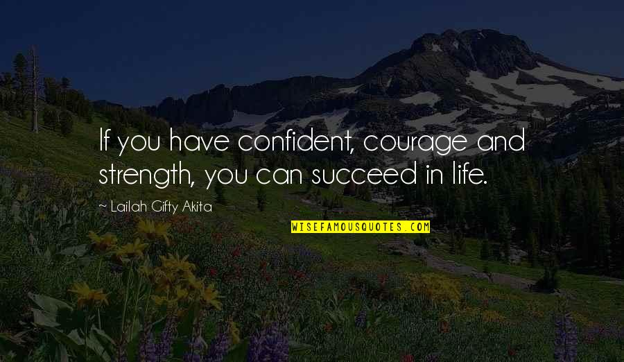 You Can't Succeed Quotes By Lailah Gifty Akita: If you have confident, courage and strength, you