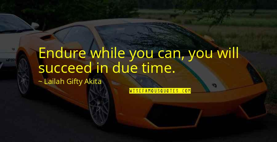 You Can't Succeed Quotes By Lailah Gifty Akita: Endure while you can, you will succeed in
