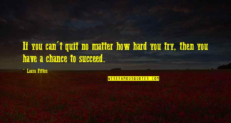 You Can't Succeed Quotes By Laura Fitton: If you can't quit no matter how hard