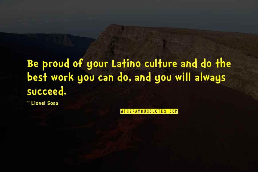 You Can't Succeed Quotes By Lionel Sosa: Be proud of your Latino culture and do