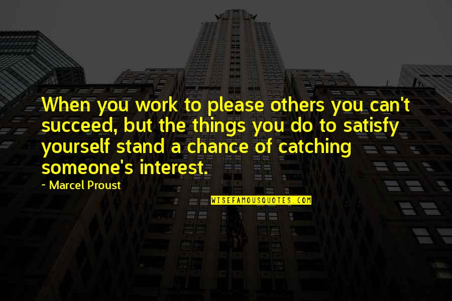 You Can't Succeed Quotes By Marcel Proust: When you work to please others you can't