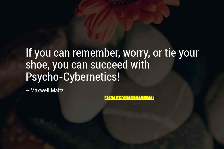 You Can't Succeed Quotes By Maxwell Maltz: If you can remember, worry, or tie your