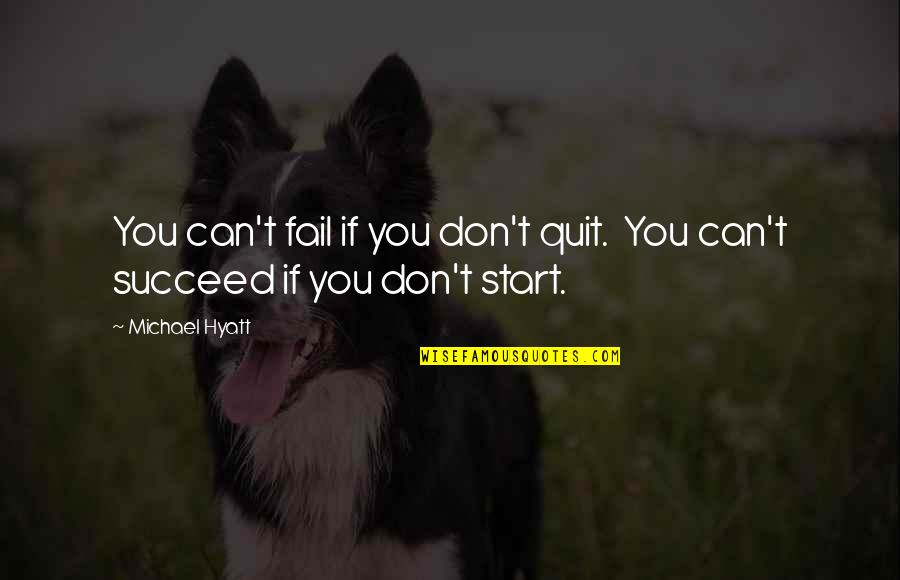 You Can't Succeed Quotes By Michael Hyatt: You can't fail if you don't quit. You