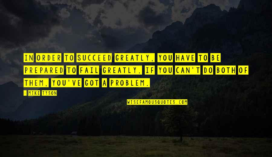 You Can't Succeed Quotes By Mike Tyson: In order to succeed greatly, you have to