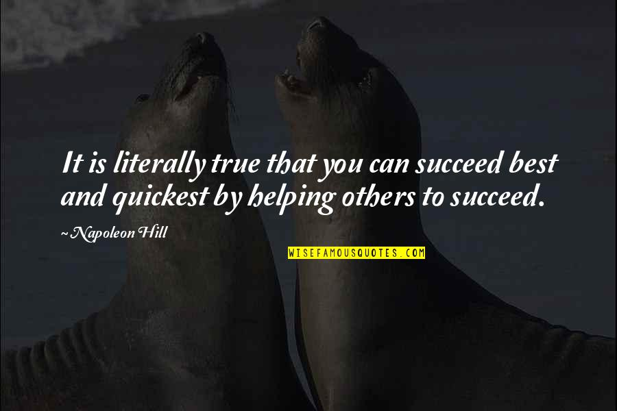 You Can't Succeed Quotes By Napoleon Hill: It is literally true that you can succeed